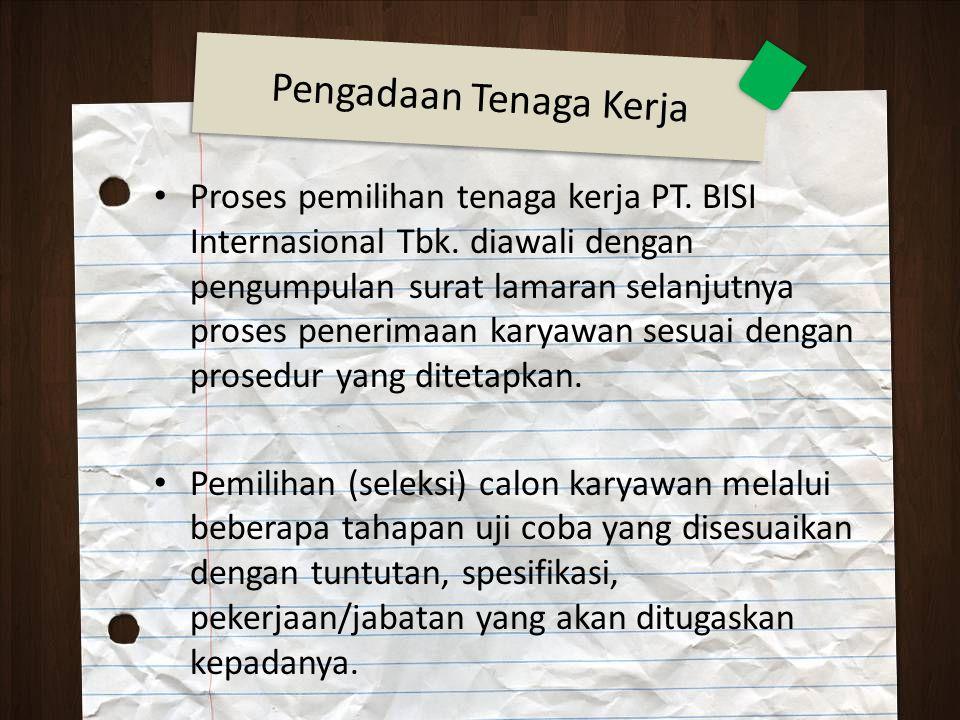 Proses pemilihan tenaga kerja PT. BISI Internasional Tbk. diawali dengan pengumpulan surat lamaran selanjutnya proses penerimaan karyawan sesuai denga