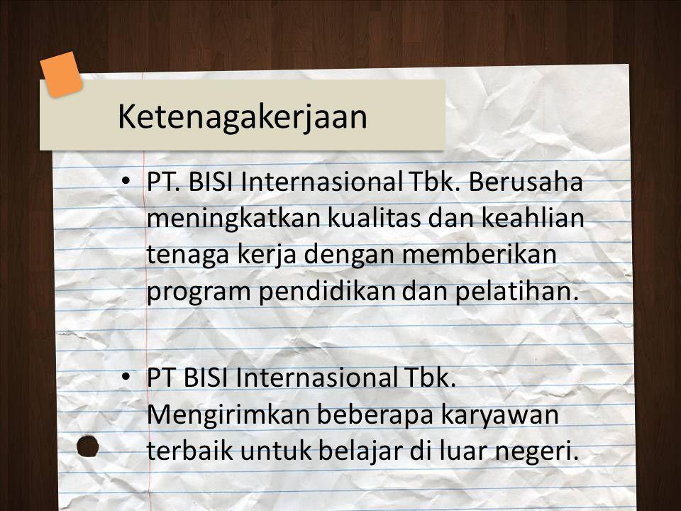 PT. BISI Internasional Tbk. Berusaha meningkatkan kualitas dan keahlian tenaga kerja dengan memberikan program pendidikan dan pelatihan. PT BISI Inter