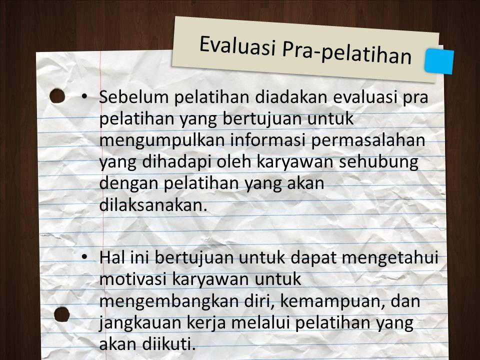 Sebelum pelatihan diadakan evaluasi pra pelatihan yang bertujuan untuk mengumpulkan informasi permasalahan yang dihadapi oleh karyawan sehubung dengan