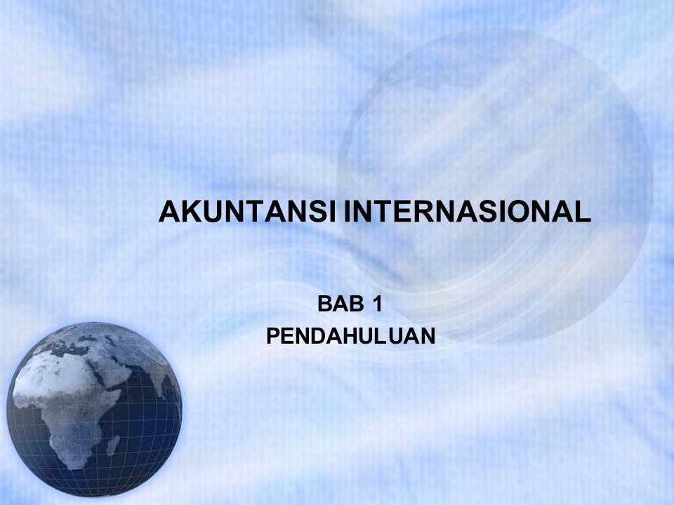 AKUNTANSI INTERNASIONAL Perbedaan studi akuntansi internasional adalah pada: 1.Pelaporan untuk MNC/MNE 2.Batas negara 3.Pelaporan untuk pihak lain di negara yang berbeda 4.Perpajakan Internasional 5.Transaksi Internasional