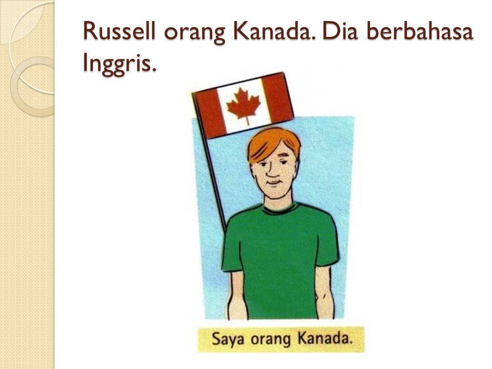 Russell orang Kanada. Dia berbahasa Inggris.