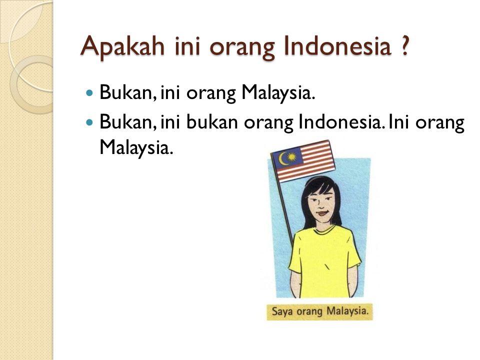 Bukan, ini orang Malaysia. Bukan, ini bukan orang Indonesia. Ini orang Malaysia.