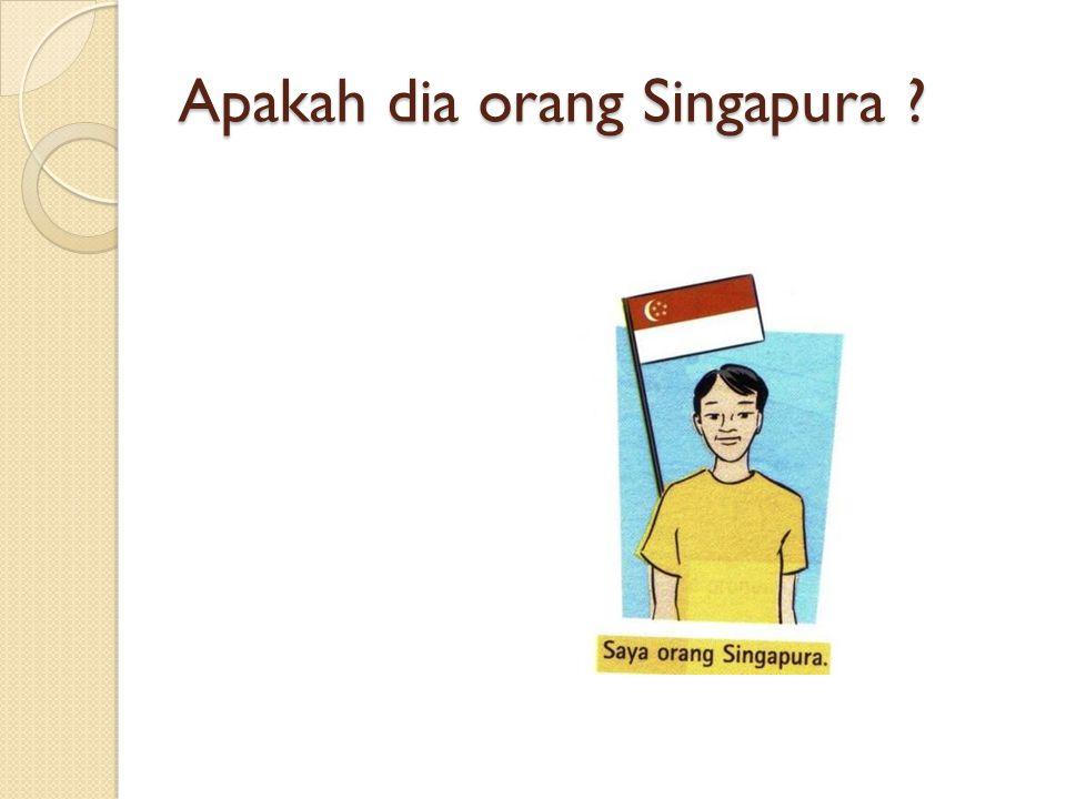 Apakah dia orang Singapura ?