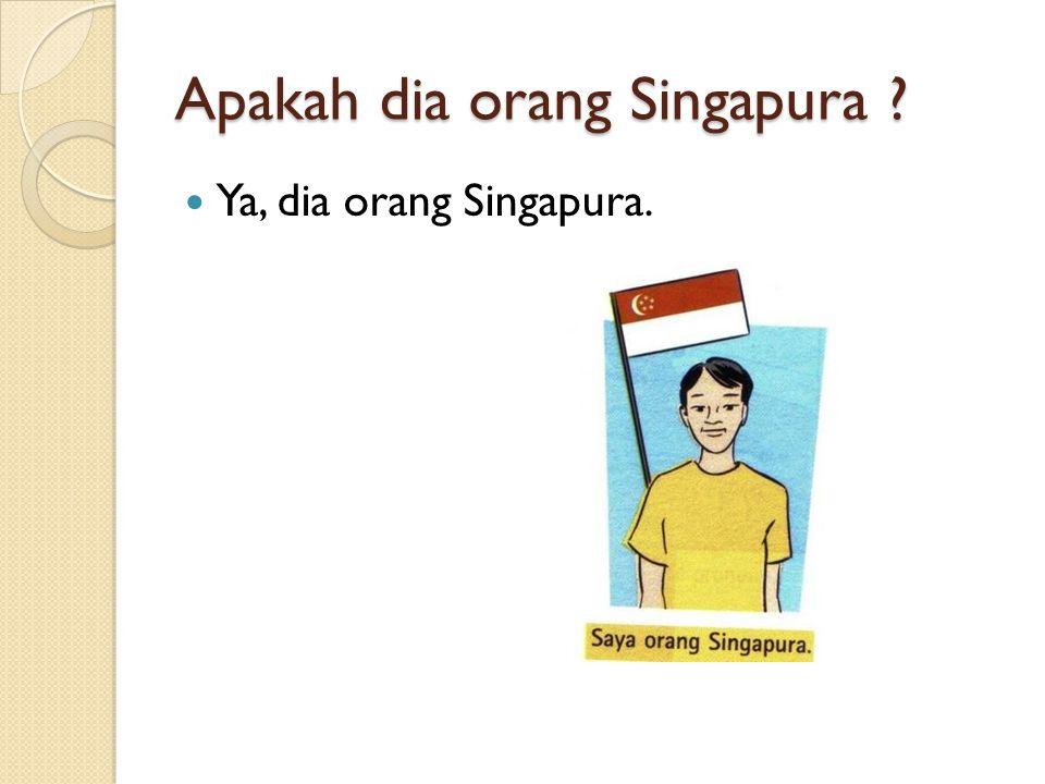 Ya, dia orang Singapura.