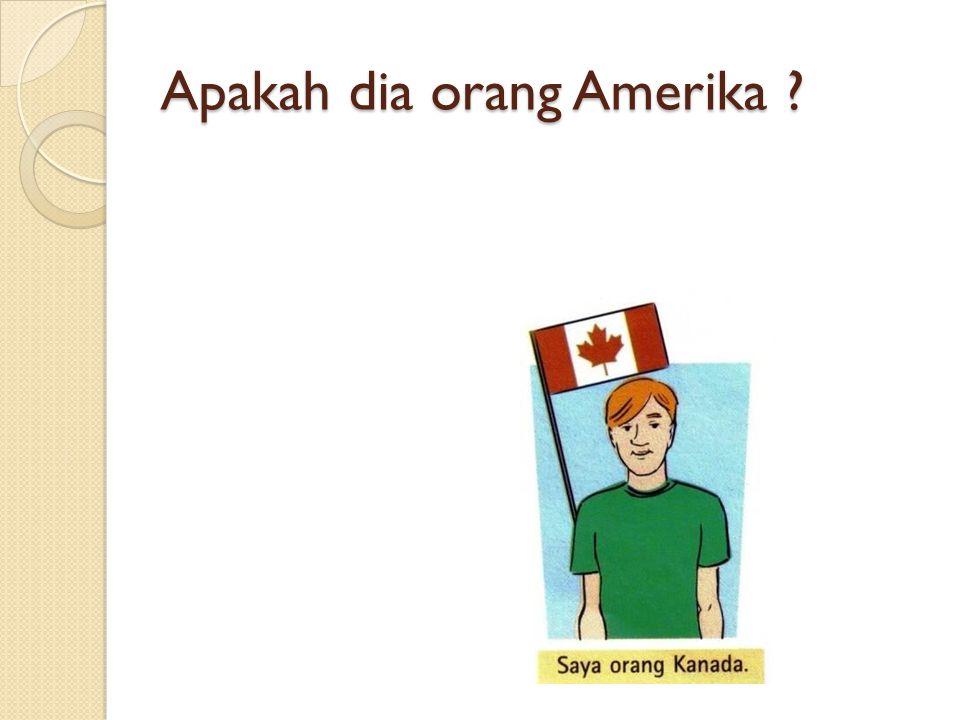 Apakah dia orang Amerika ?