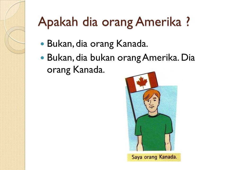 Bukan, dia orang Kanada. Bukan, dia bukan orang Amerika. Dia orang Kanada.