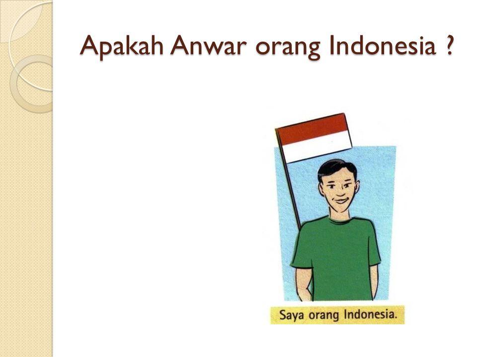 Apakah Anwar orang Indonesia ?