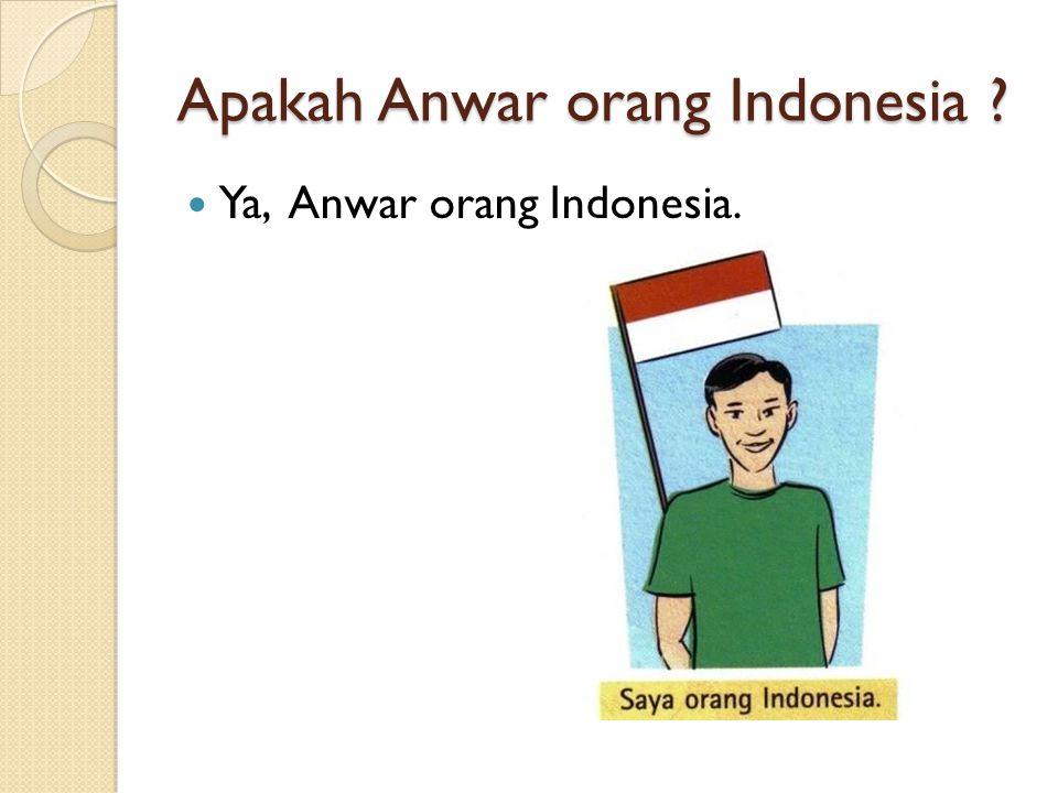 Ya, Anwar orang Indonesia.