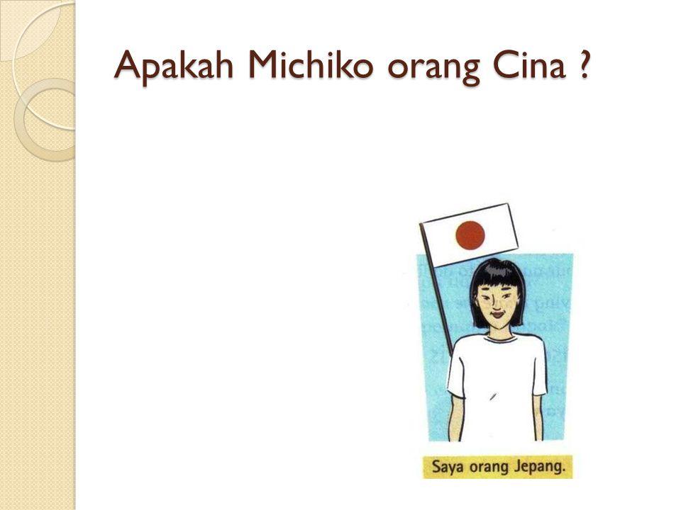 Apakah Michiko orang Cina ?