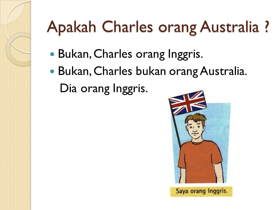 Bukan, Charles orang Inggris. Bukan, Charles bukan orang Australia. Dia orang Inggris.