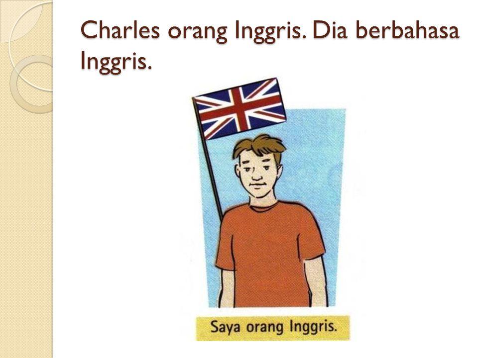 Charles orang Inggris. Dia berbahasa Inggris.