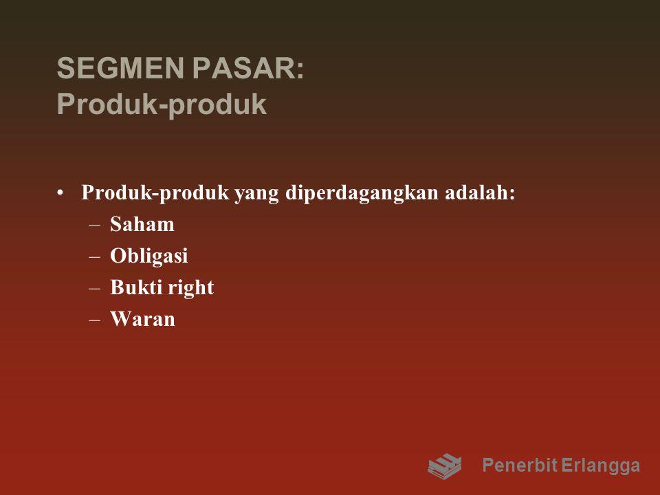 SEGMEN PASAR: Produk-produk Produk-produk yang diperdagangkan adalah: –Saham –Obligasi –Bukti right –Waran Penerbit Erlangga
