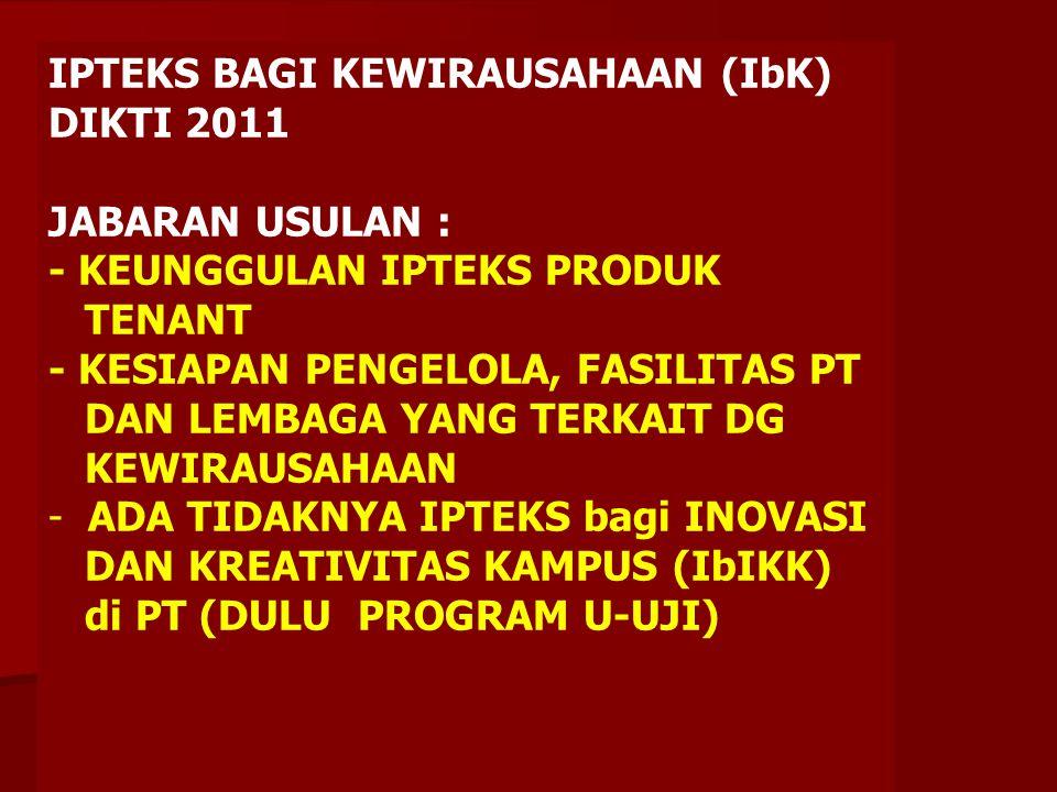 IPTEKS BAGI KEWIRAUSAHAAN (IbK) DIKTI 2011 JABARAN USULAN : - KONDISI KEWIRAUSAHAAN PT - INFORMASI JUMLAH MHS PKMK/ PKM / MERINTIS USAHA BARU, PRODUK YANG SDH DIHASILKAN / DIJUAL - POTENSI DAN NILAI EKONOMI PRODUK MAHASISWA