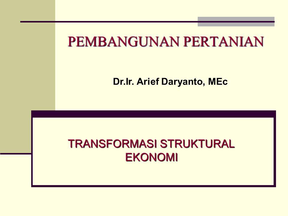 PEMBANGUNAN PERTANIAN TRANSFORMASI STRUKTURAL EKONOMI Dr.Ir. Arief Daryanto, MEc