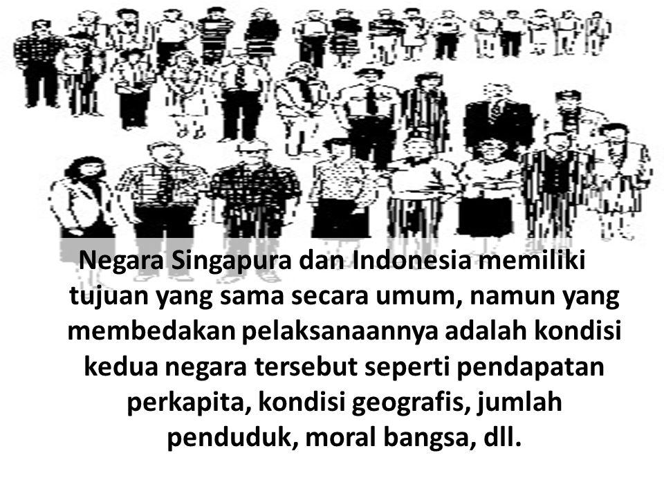 Negara Singapura dan Indonesia memiliki tujuan yang sama secara umum, namun yang membedakan pelaksanaannya adalah kondisi kedua negara tersebut sepert