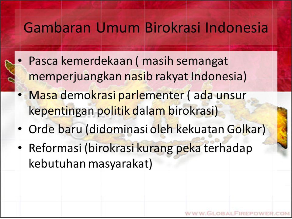 Gambaran Umum Birokrasi Indonesia Pasca kemerdekaan ( masih semangat memperjuangkan nasib rakyat Indonesia) Masa demokrasi parlementer ( ada unsur kep