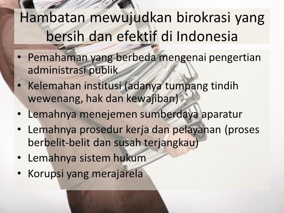 Hambatan mewujudkan birokrasi yang bersih dan efektif di Indonesia Pemahaman yang berbeda mengenai pengertian administrasi publik Kelemahan institusi
