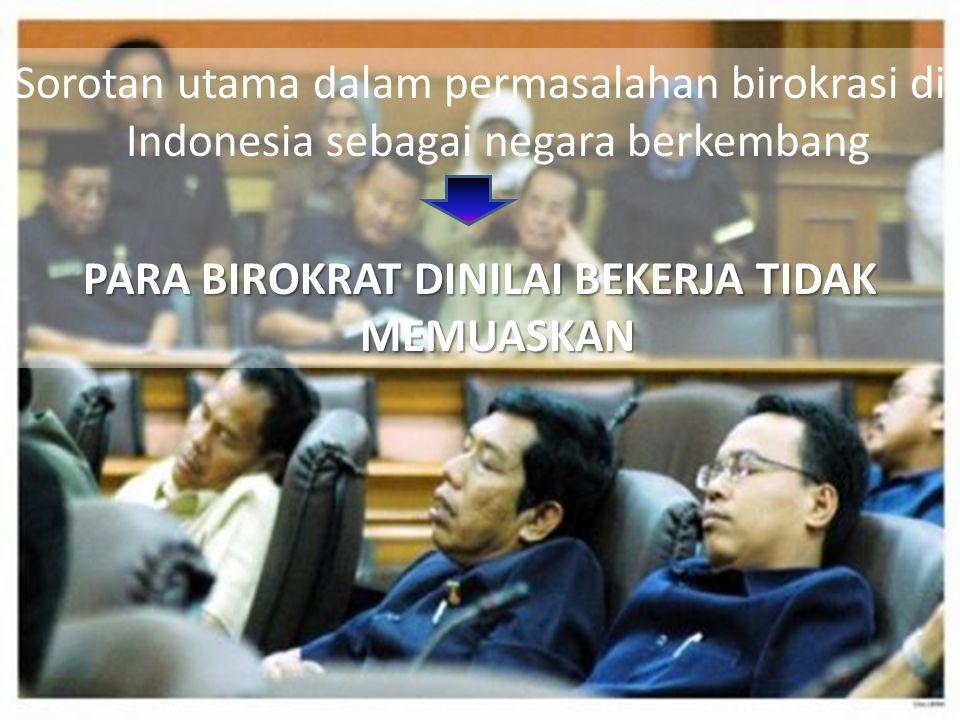 Gambaran birokrat di Indonesia Bermental kepura-puraan, simbolik, dan semu Tidak bermental melayani, tetapi justru minta dilayani.