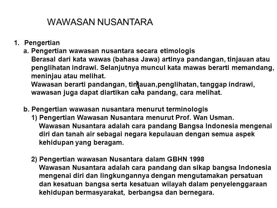 2.Hakikat Wawasan Nusantara Kita memandang bangsa Indonesia dengan Nusantara sebagai kesatuan.