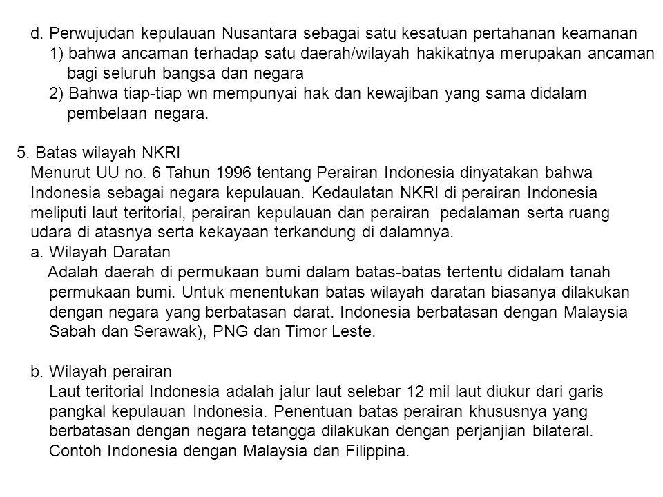 d. Perwujudan kepulauan Nusantara sebagai satu kesatuan pertahanan keamanan 1) bahwa ancaman terhadap satu daerah/wilayah hakikatnya merupakan ancaman
