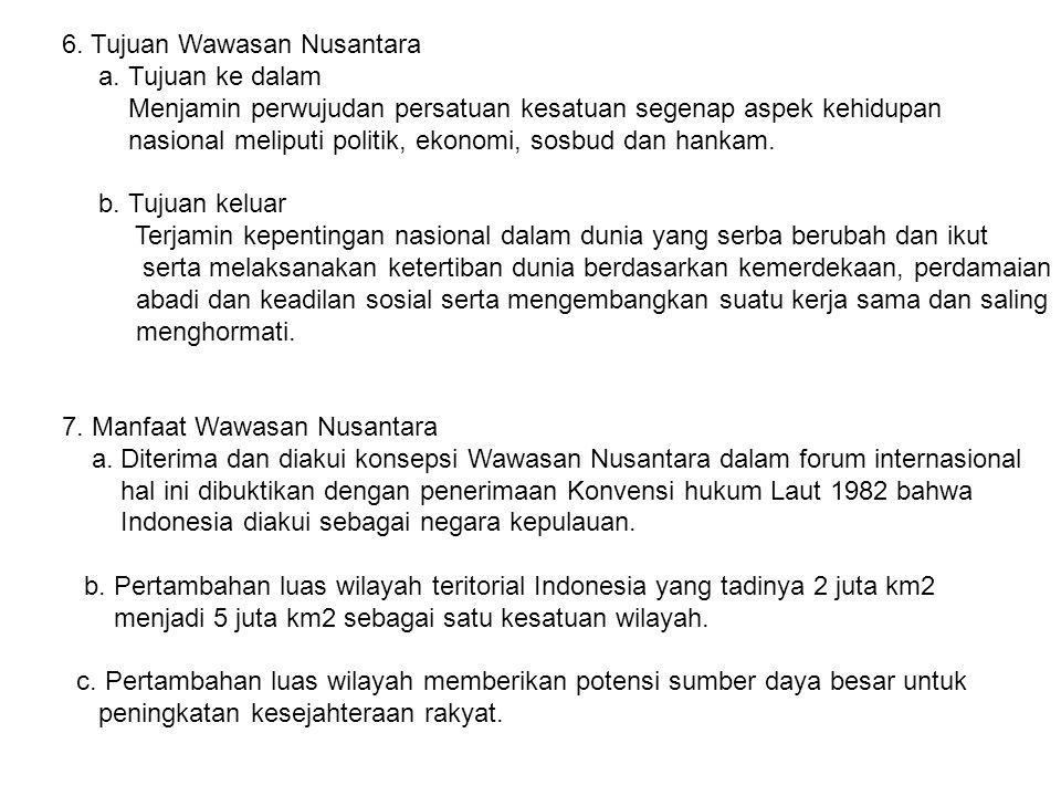 6. Tujuan Wawasan Nusantara a. Tujuan ke dalam Menjamin perwujudan persatuan kesatuan segenap aspek kehidupan nasional meliputi politik, ekonomi, sosb