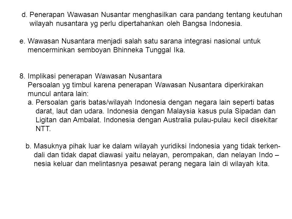 d. Penerapan Wawasan Nusantar menghasilkan cara pandang tentang keutuhan wilayah nusantara yg perlu dipertahankan oleh Bangsa Indonesia. e. Wawasan Nu