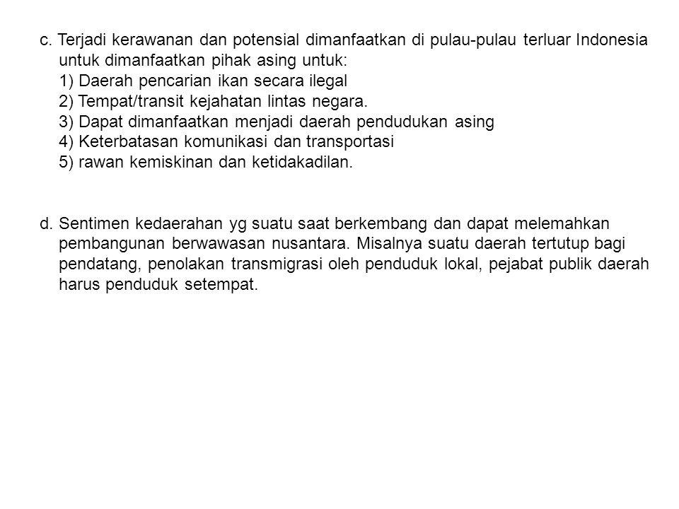 c. Terjadi kerawanan dan potensial dimanfaatkan di pulau-pulau terluar Indonesia untuk dimanfaatkan pihak asing untuk: 1) Daerah pencarian ikan secara