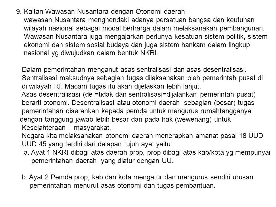 9. Kaitan Wawasan Nusantara dengan Otonomi daerah wawasan Nusantara menghendaki adanya persatuan bangsa dan keutuhan wilayah nasional sebagai modal be