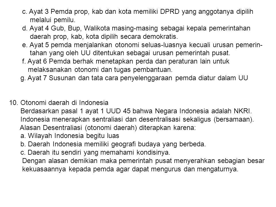 c. Ayat 3 Pemda prop, kab dan kota memiliki DPRD yang anggotanya dipilih melalui pemilu. d. Ayat 4 Gub, Bup, Walikota masing-masing sebagai kepala pem