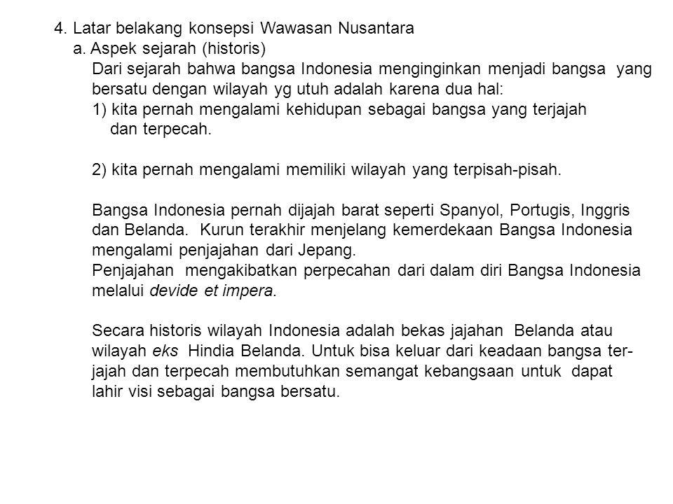 4. Latar belakang konsepsi Wawasan Nusantara a. Aspek sejarah (historis) Dari sejarah bahwa bangsa Indonesia menginginkan menjadi bangsa yang bersatu