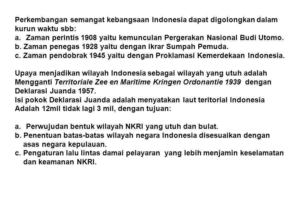 Perkembangan semangat kebangsaan Indonesia dapat digolongkan dalam kurun waktu sbb: a.Zaman perintis 1908 yaitu kemunculan Pergerakan Nasional Budi Ut