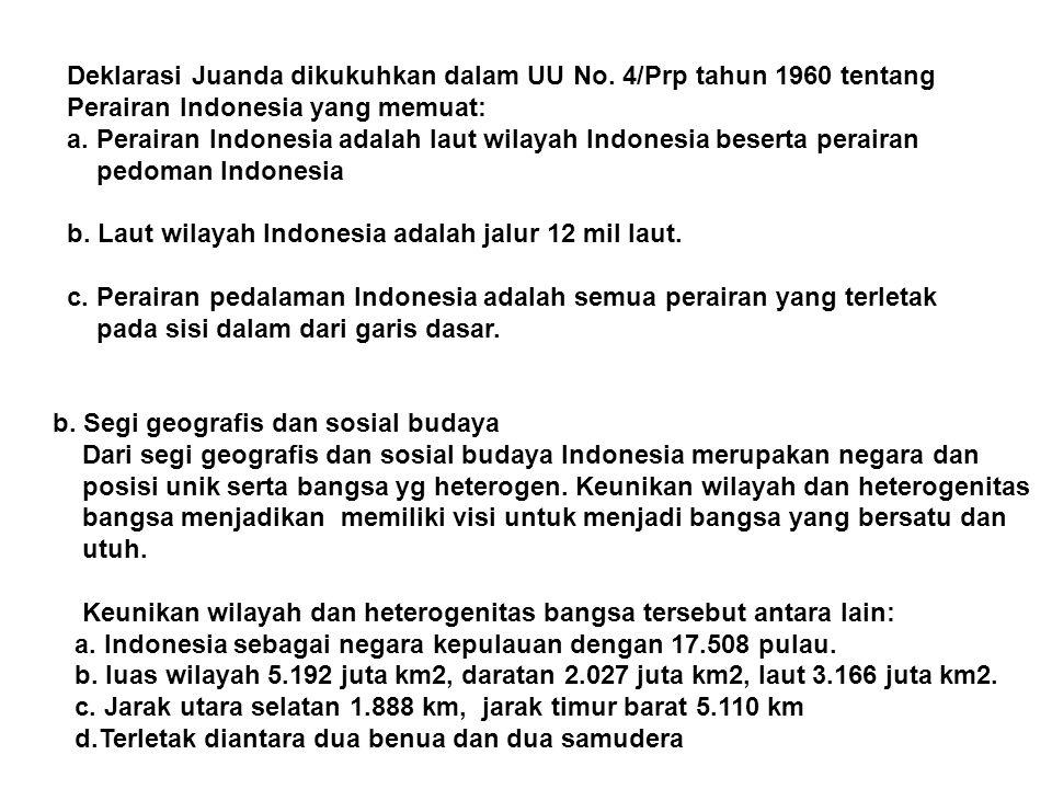 Deklarasi Juanda dikukuhkan dalam UU No. 4/Prp tahun 1960 tentang Perairan Indonesia yang memuat: a. Perairan Indonesia adalah laut wilayah Indonesia