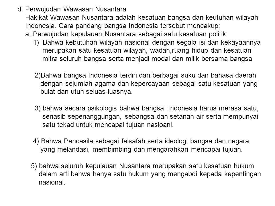 d. Perwujudan Wawasan Nusantara Hakikat Wawasan Nusantara adalah kesatuan bangsa dan keutuhan wilayah Indonesia. Cara pandang bangsa Indonesia tersebu