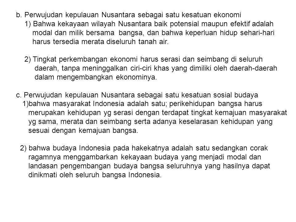 b. Perwujudan kepulauan Nusantara sebagai satu kesatuan ekonomi 1) Bahwa kekayaan wilayah Nusantara baik potensial maupun efektif adalah modal dan mil