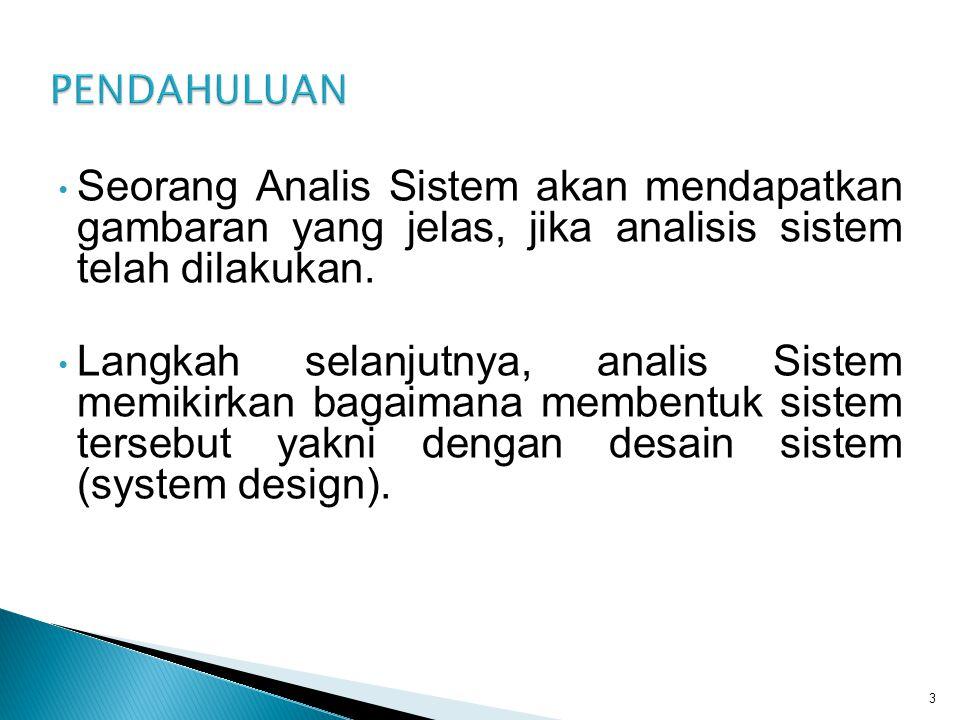 Seorang Analis Sistem akan mendapatkan gambaran yang jelas, jika analisis sistem telah dilakukan.