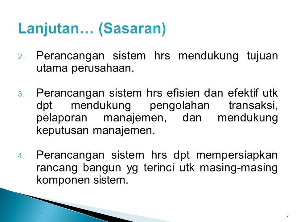 2. Perancangan sistem hrs mendukung tujuan utama perusahaan. 3. Perancangan sistem hrs efisien dan efektif utk dpt mendukung pengolahan transaksi, pel