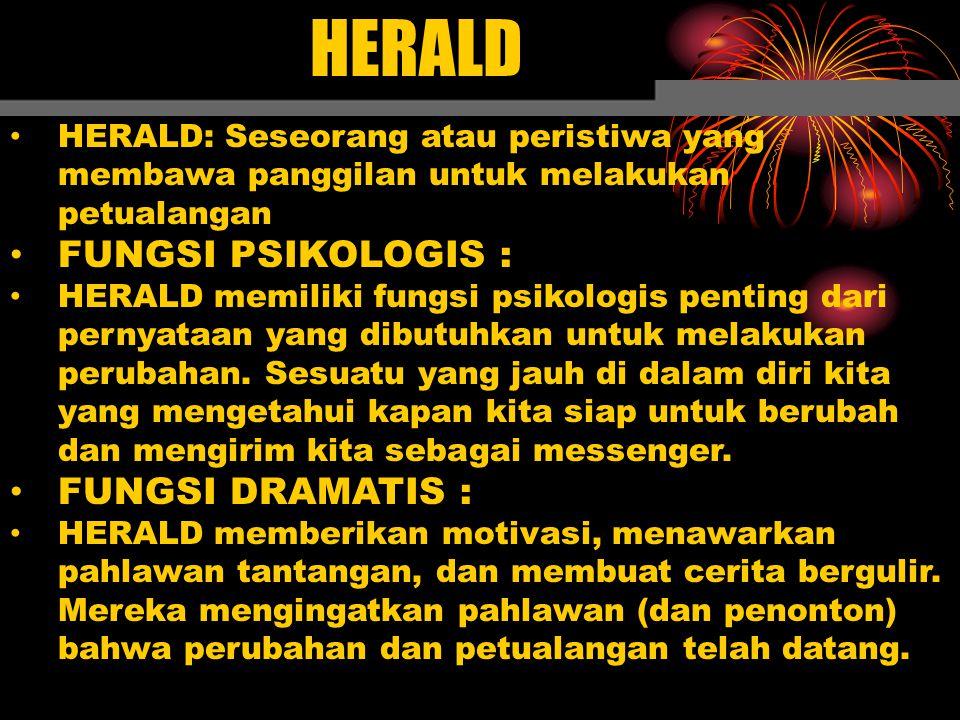 HERALD HERALD: Seseorang atau peristiwa yang membawa panggilan untuk melakukan petualangan FUNGSI PSIKOLOGIS : HERALD memiliki fungsi psikologis penting dari pernyataan yang dibutuhkan untuk melakukan perubahan.
