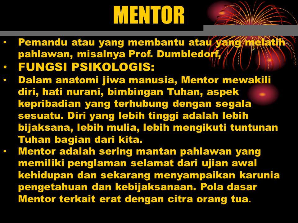 MENTOR Pemandu atau yang membantu atau yang melatih pahlawan, misalnya Prof.