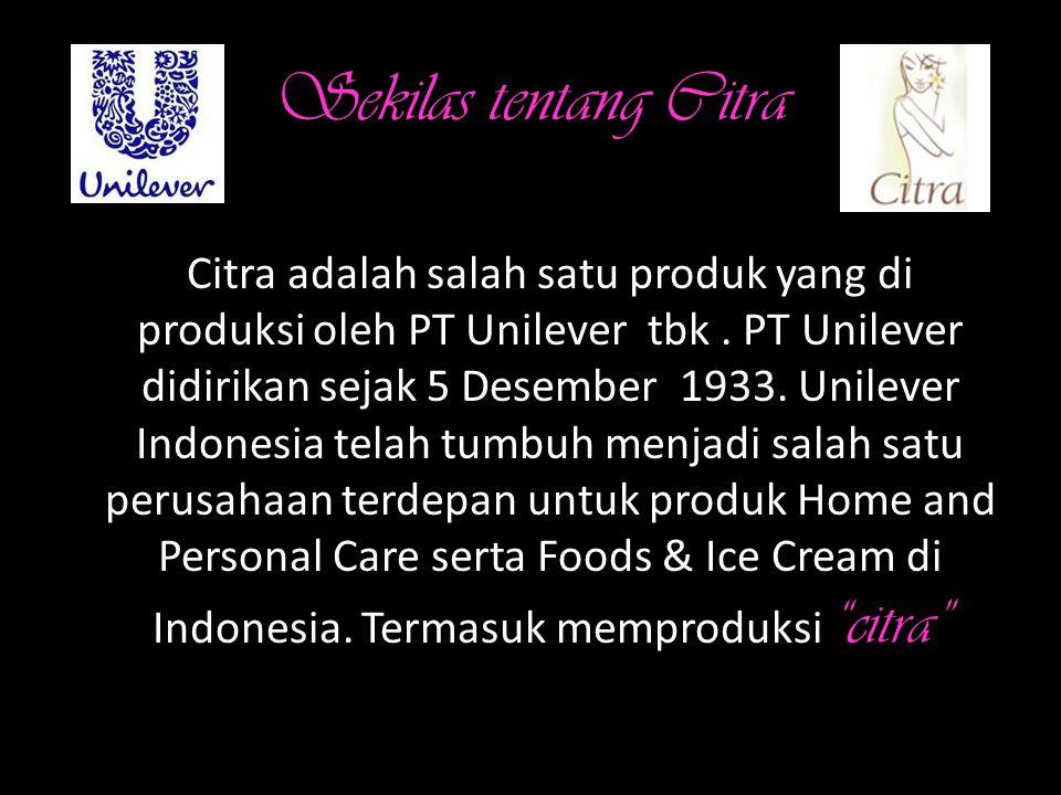 Sekilas tentang Citra Citra adalah salah satu produk yang di produksi oleh PT Unilever tbk.