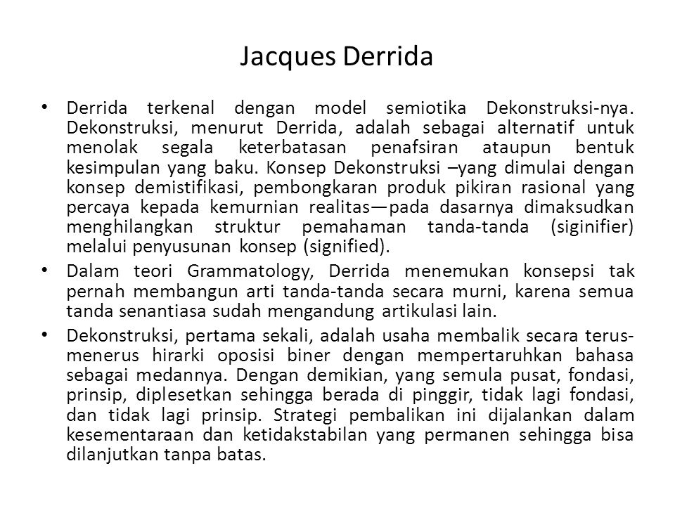 Jacques Derrida Derrida terkenal dengan model semiotika Dekonstruksi-nya. Dekonstruksi, menurut Derrida, adalah sebagai alternatif untuk menolak segal