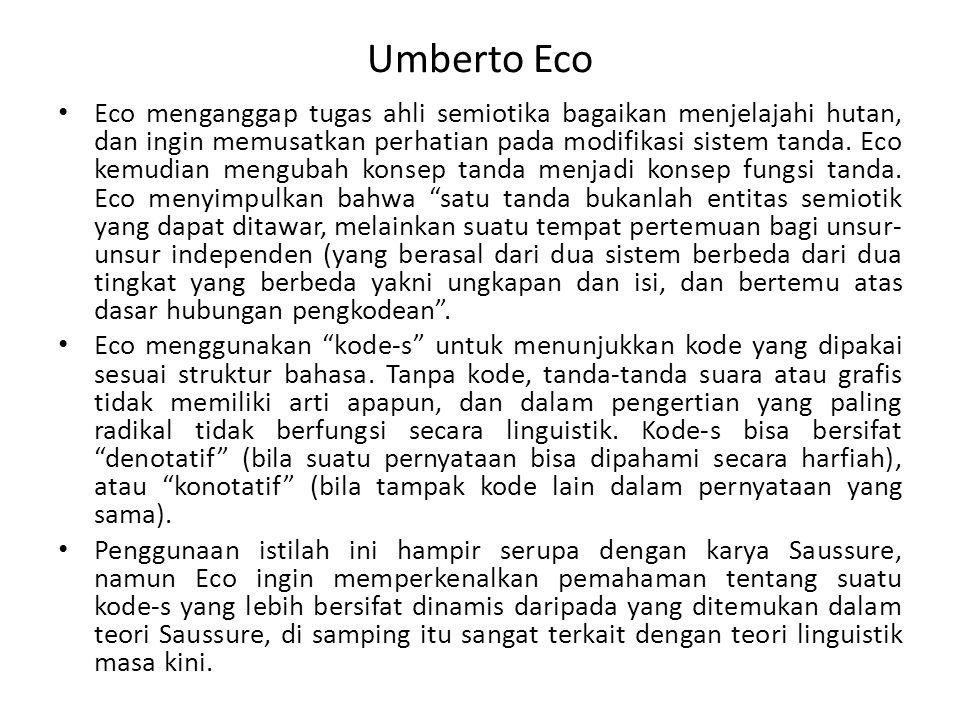Umberto Eco Eco menganggap tugas ahli semiotika bagaikan menjelajahi hutan, dan ingin memusatkan perhatian pada modifikasi sistem tanda. Eco kemudian