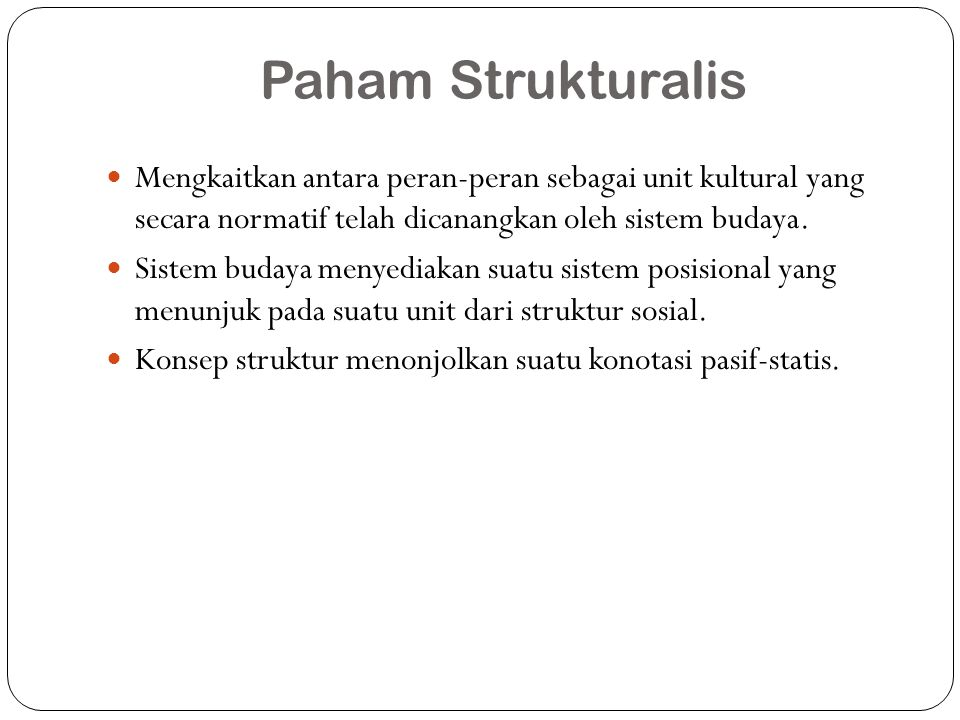 Paham Strukturalis Mengkaitkan antara peran-peran sebagai unit kultural yang secara normatif telah dicanangkan oleh sistem budaya. Sistem budaya menye