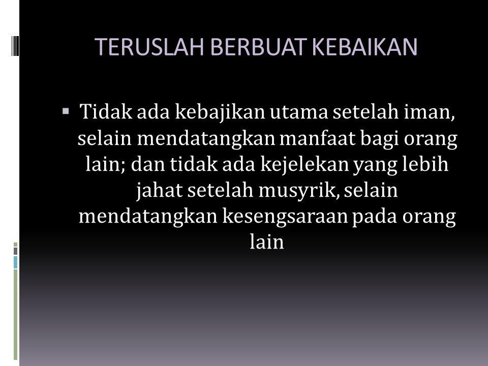  Tidak ada kebajikan utama setelah iman, selain mendatangkan manfaat bagi orang lain; dan tidak ada kejelekan yang lebih jahat setelah musyrik, selai