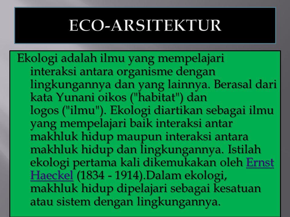 Ekologi adalah ilmu yang mempelajari interaksi antara organisme dengan lingkungannya dan yang lainnya.