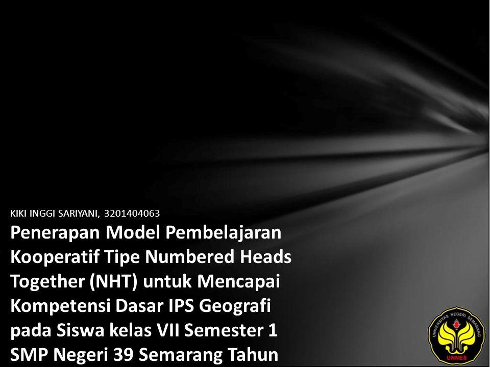 KIKI INGGI SARIYANI, 3201404063 Penerapan Model Pembelajaran Kooperatif Tipe Numbered Heads Together (NHT) untuk Mencapai Kompetensi Dasar IPS Geograf