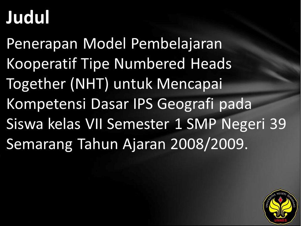 Judul Penerapan Model Pembelajaran Kooperatif Tipe Numbered Heads Together (NHT) untuk Mencapai Kompetensi Dasar IPS Geografi pada Siswa kelas VII Sem