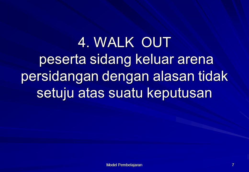 4. WALK OUT peserta sidang keluar arena persidangan dengan alasan tidak setuju atas suatu keputusan Model Pembelajaran 7