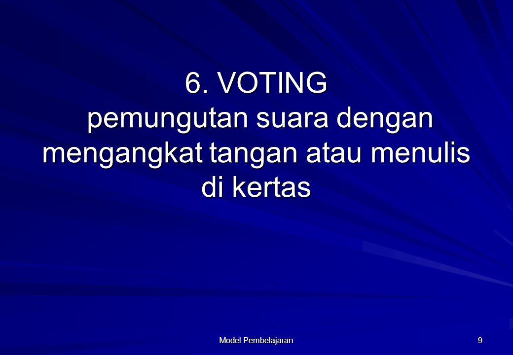 6. VOTING pemungutan suara dengan mengangkat tangan atau menulis di kertas Model Pembelajaran 9