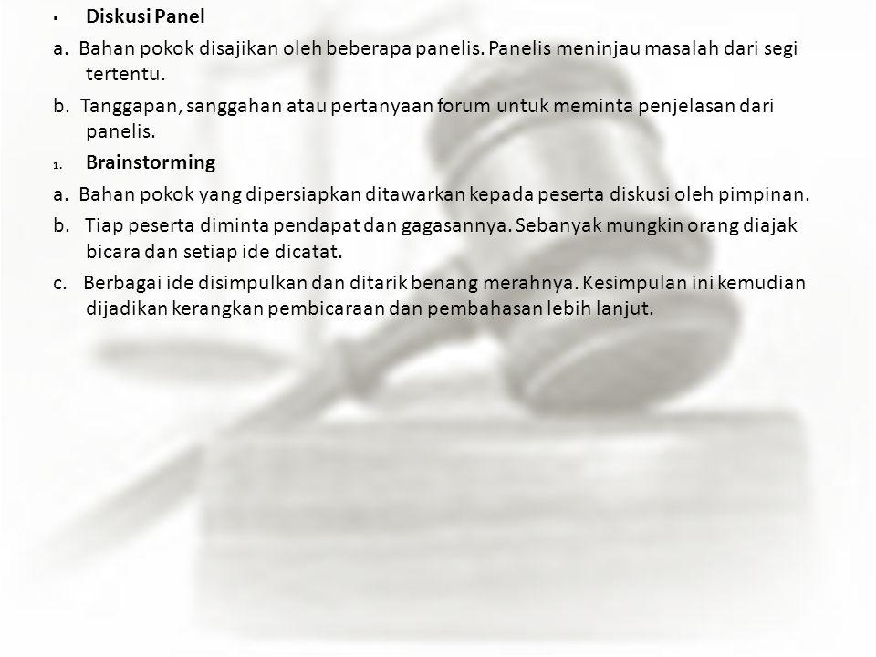  Diskusi Panel a. Bahan pokok disajikan oleh beberapa panelis. Panelis meninjau masalah dari segi tertentu. b. Tanggapan, sanggahan atau pertanyaan f