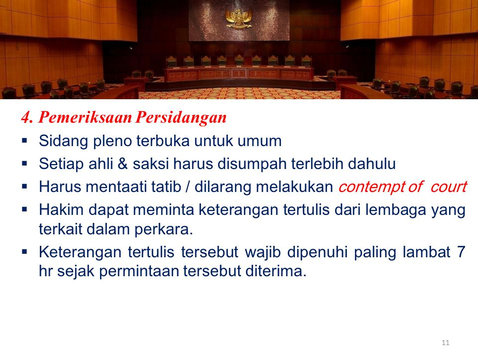 4. Pemeriksaan Persidangan  Sidang pleno terbuka untuk umum  Setiap ahli & saksi harus disumpah terlebih dahulu  Harus mentaati tatib / dilarang me